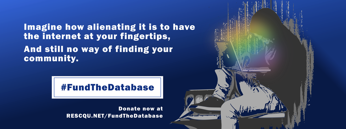 Picture: What if 1000 dollars could connect 200 LGBT+ organizations with countless closeted people? [button: Fund The Database!] Link: https://www.rescqu.net/fundthedatabase.html